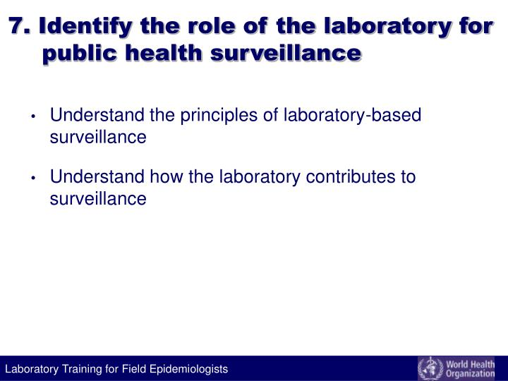 7. Identify the role of the laboratory for public health surveillance