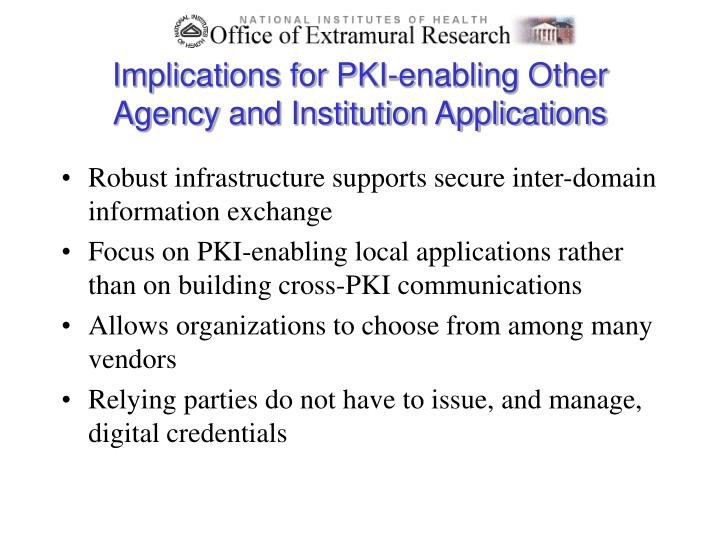 Implications for PKI-enabling Other Agency and Institution Applications