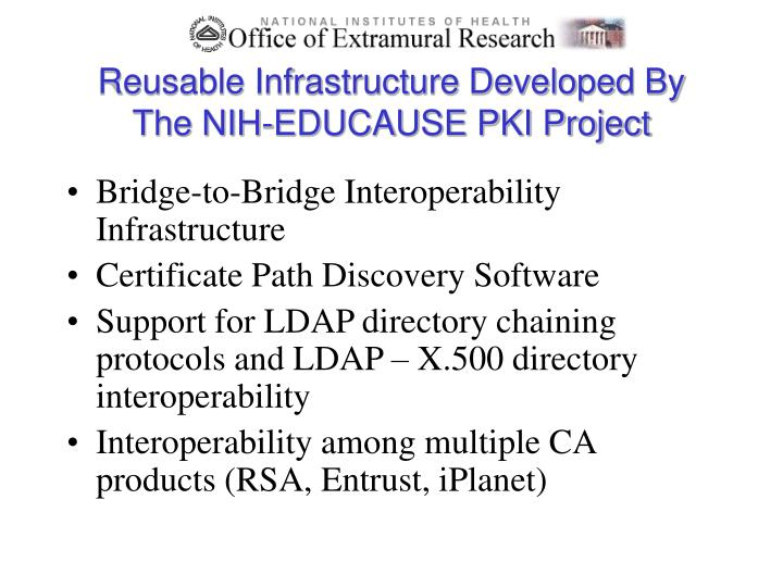 Reusable Infrastructure Developed By The NIH-EDUCAUSE PKI Project