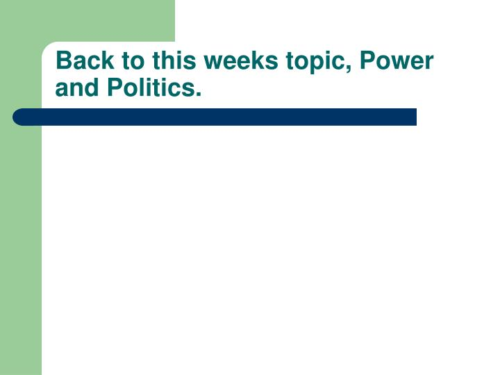 Back to this weeks topic, Power and Politics.