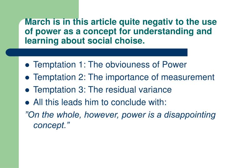 March is in this article quite negativ to the use of power as a concept for understanding and learning about social choise.