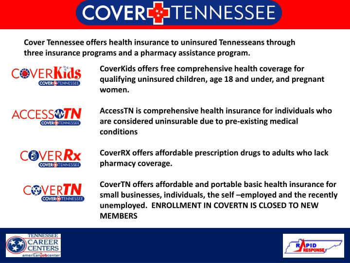 Cover Tennessee offers health insurance to uninsured Tennesseans through three insurance programs and a pharmacy assistance program.
