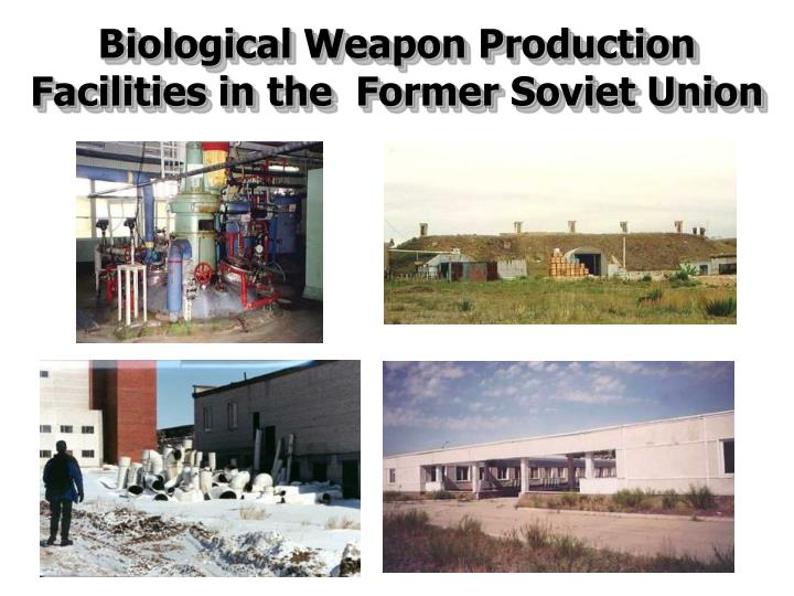 Biological Weapon Production Facilities in the  Former Soviet Union