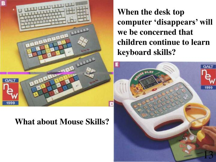When the desk top computer 'disappears' will we be concerned that children continue to learn keyboard skills?