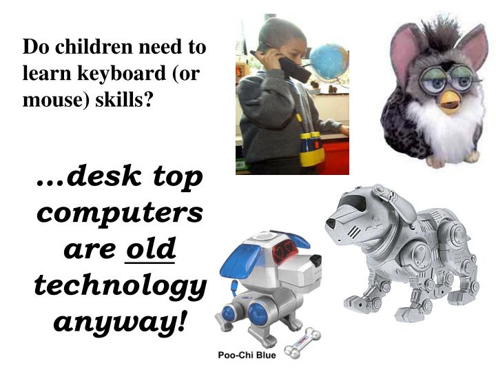 Do children need to learn keyboard (or mouse) skills?