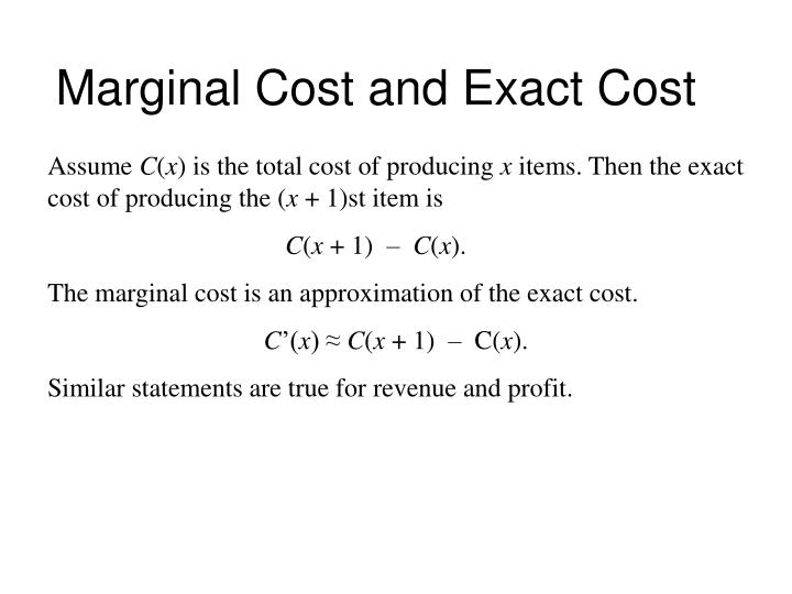 Marginal Cost and Exact Cost