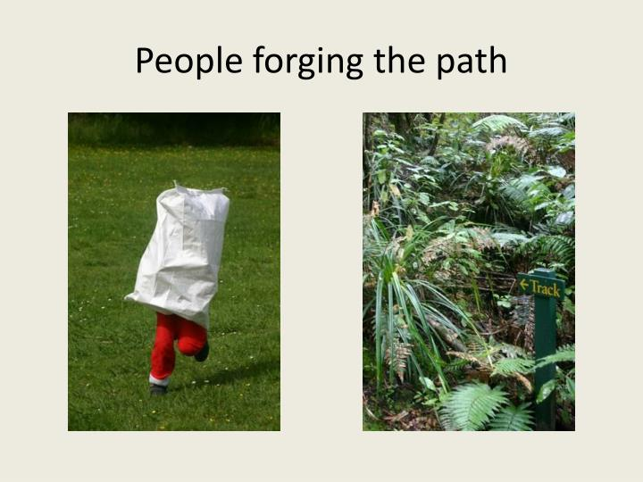 People forging the path
