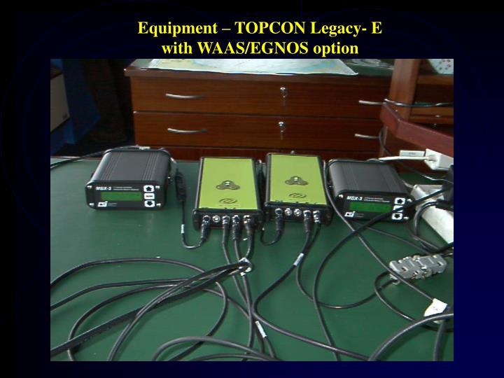 Equipment – TOPCON Legacy- E