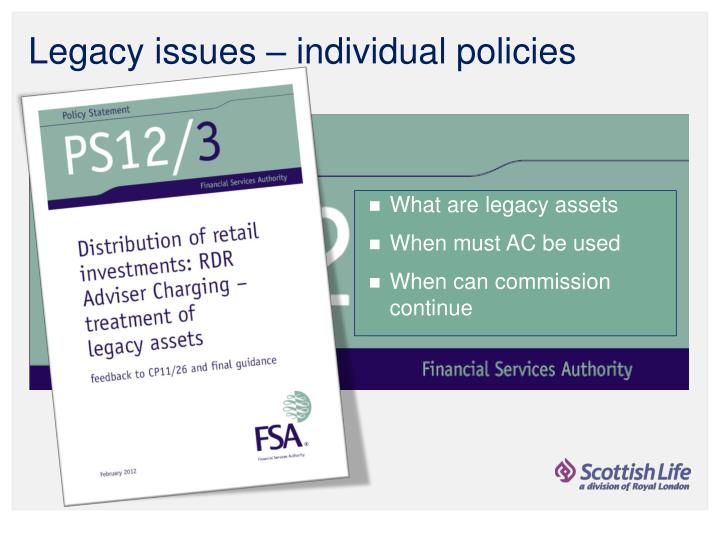 Legacy issues – individual policies