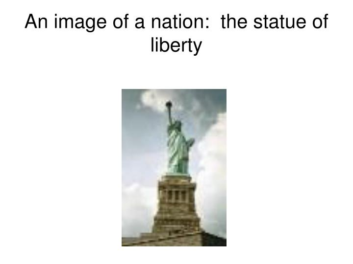 An image of a nation the statue of liberty