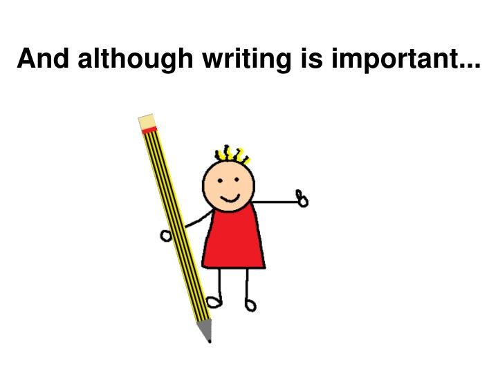 And although writing is important...