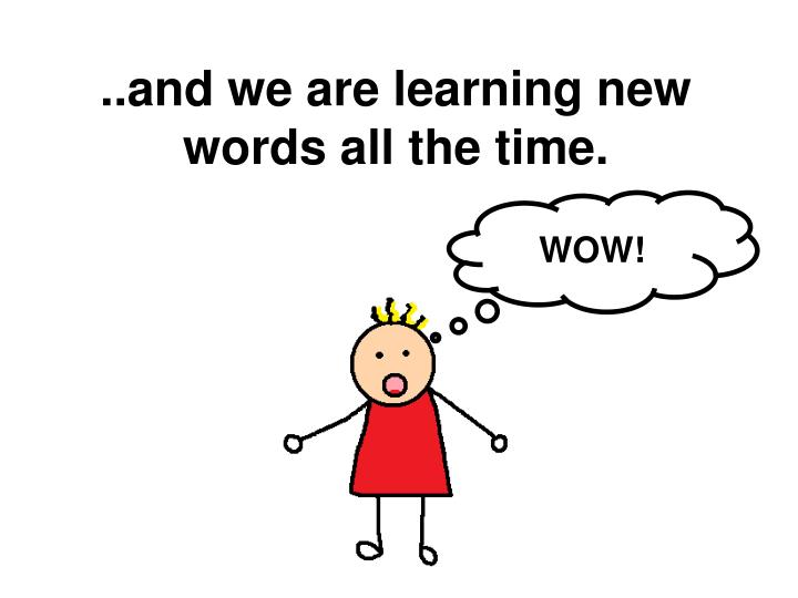 ..and we are learning new words all the time.
