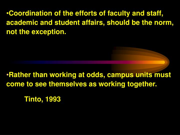 Coordination of the efforts of faculty and staff, academic and student affairs, should be the norm, not the exception.