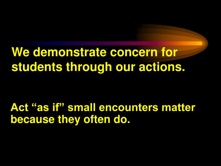 We demonstrate concern for students through our actions.