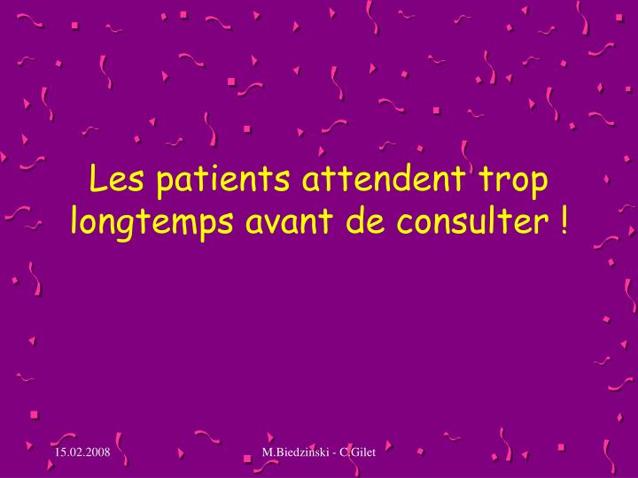 Les patients attendent trop longtemps avant de consulter!
