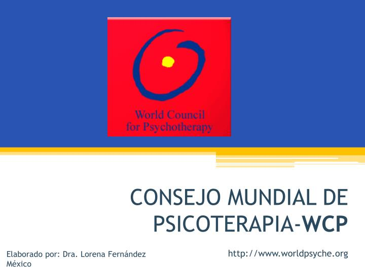 Consejo mundial de psicoterapia wcp http www worldpsyche org