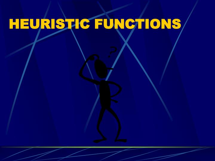 HEURISTIC FUNCTIONS