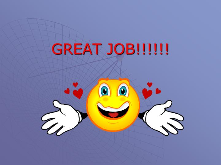 GREAT JOB!!!!!!