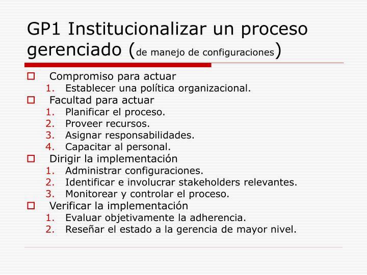GP1 Institucionalizar un proceso gerenciado (
