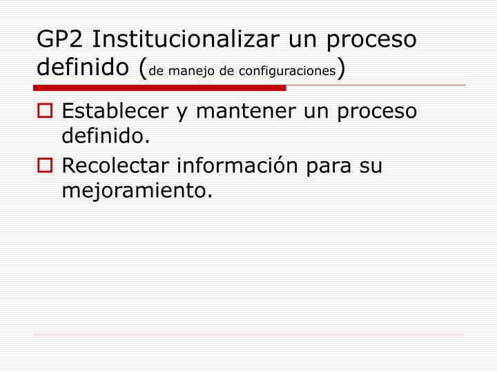 GP2 Institucionalizar un proceso definido (