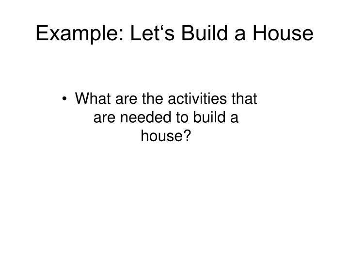Example: Let's Build a House