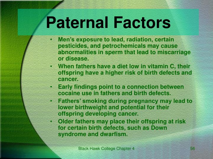 Men's exposure to lead, radiation, certain pesticides, and petrochemicals may cause abnormalities in sperm that lead to miscarriage or disease.
