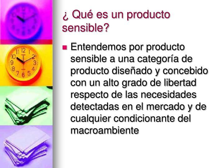 ¿ Qué es un producto sensible?