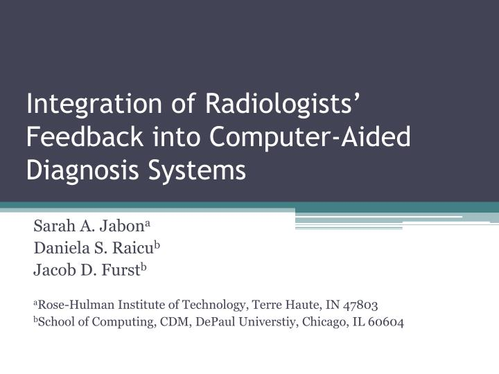 integration of radiologists feedback into computer aided diagnosis systems