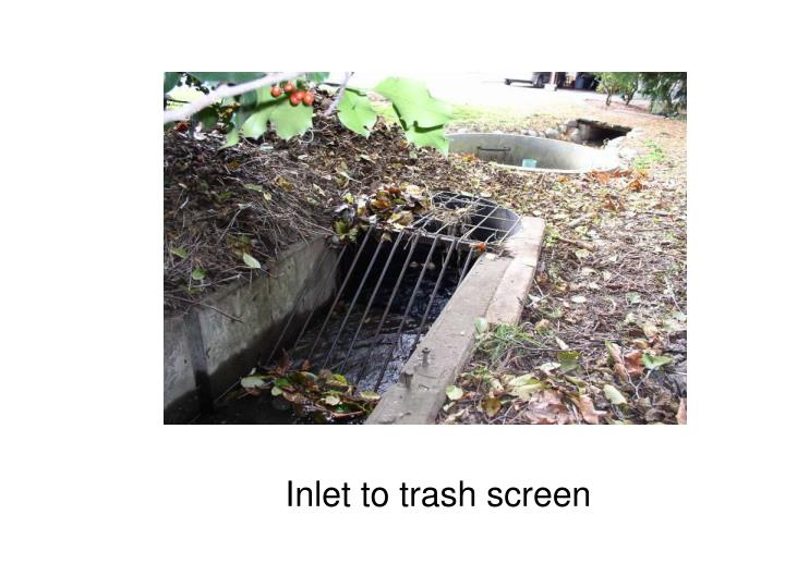 Inlet to trash screen