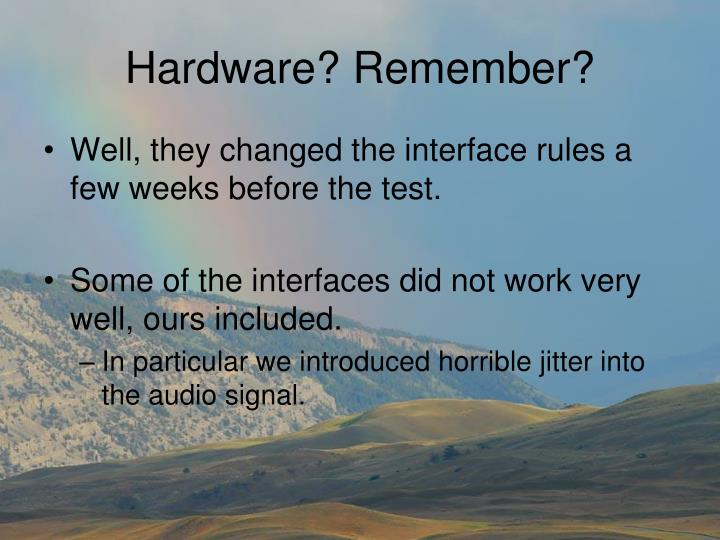 Hardware? Remember?