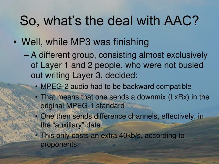 So, what's the deal with AAC?