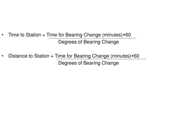 Time to Station = Time for Bearing Change (minutes)