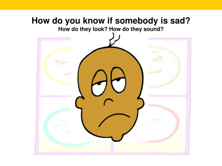 How do you know if somebody is sad?