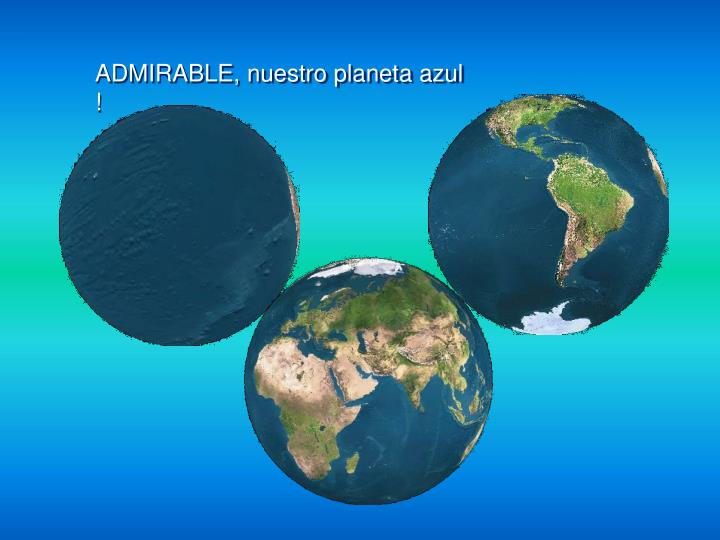 ADMIRABLE, nuestro planeta azul !