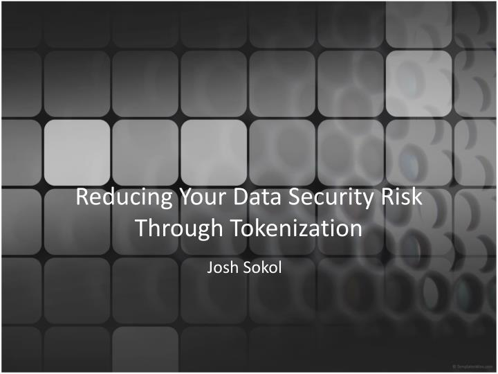 Reducing your data security risk through tokenization