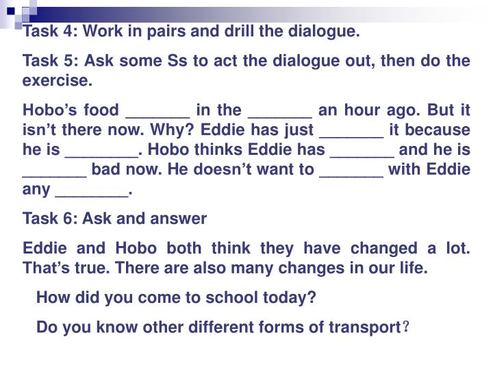 Task 4: Work in pairs and drill the dialogue.