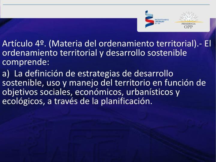 Artículo4º.(Materia del ordenamiento territorial).- El ordenamiento territorial y desarrollo sostenible comprende: