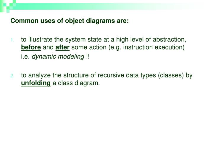 Common uses of object diagrams are: