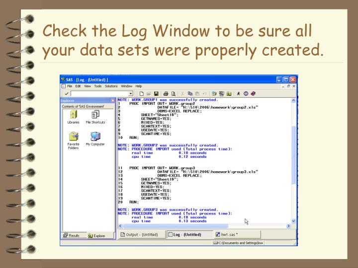 Check the Log Window to be sure all your data sets were properly created.
