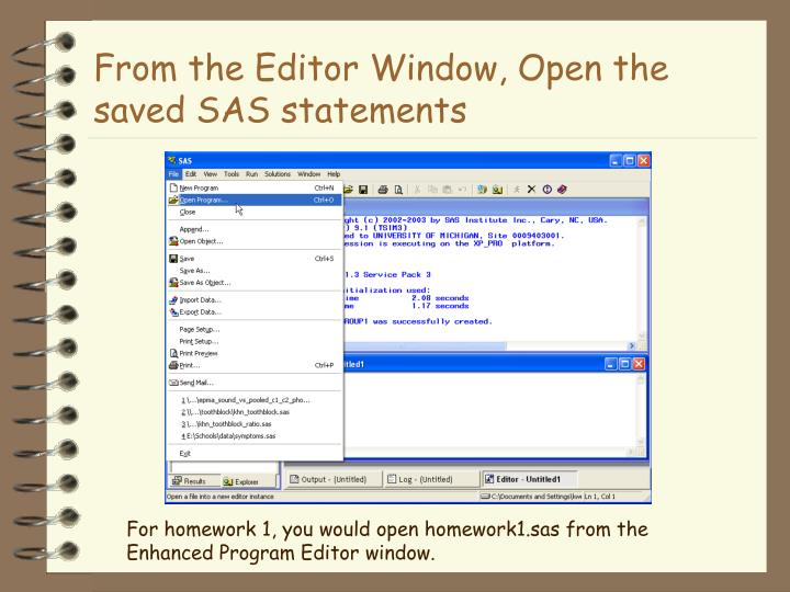 From the Editor Window, Open the saved SAS statements