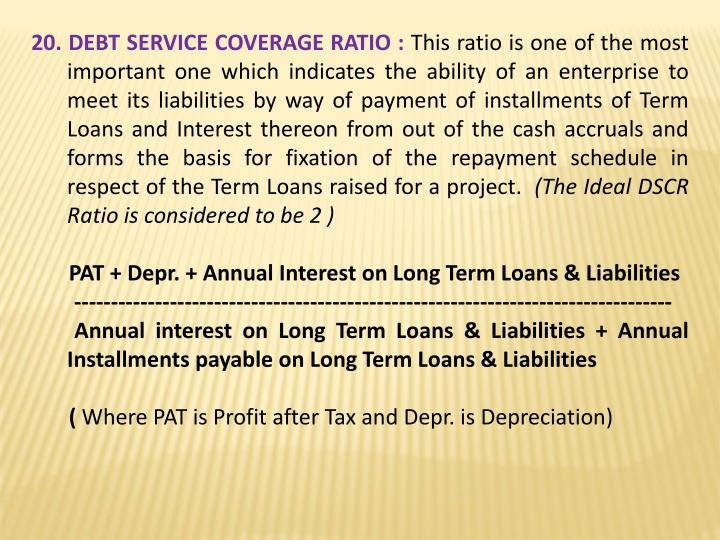 20. DEBT SERVICE COVERAGE RATIO :
