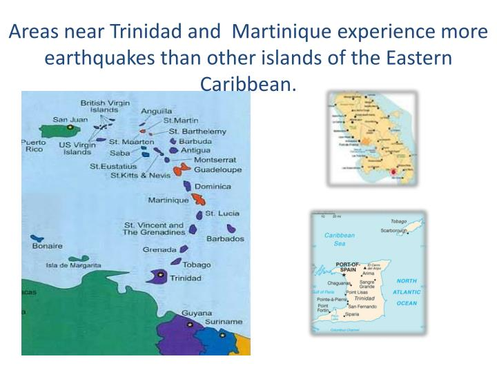 Areas near Trinidad and  Martinique experience more earthquakes than other islands of the Eastern Caribbean.