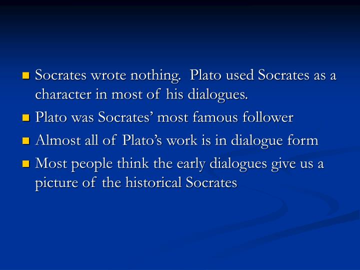 Socrates wrote nothing.  Plato used Socrates as a character in most of his dialogues.