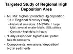 targeted study of regional high deposition area