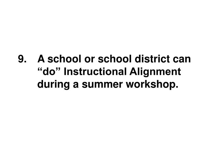 "A school or school district can ""do"" Instructional Alignment during a summer workshop."