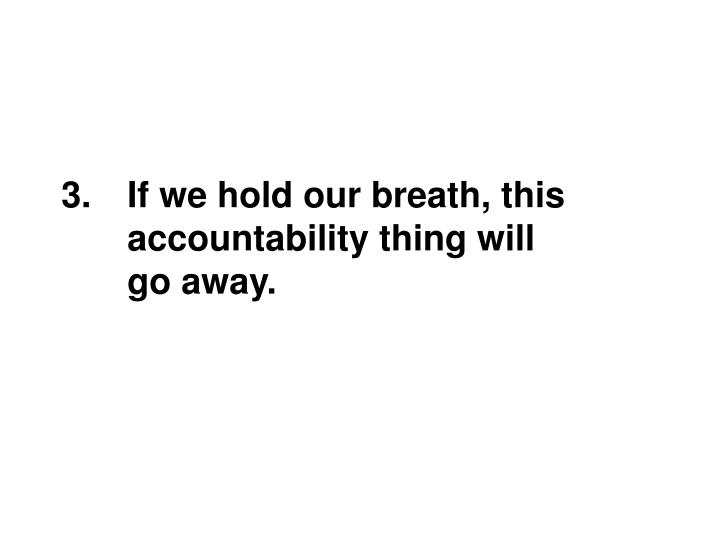 If we hold our breath, this
