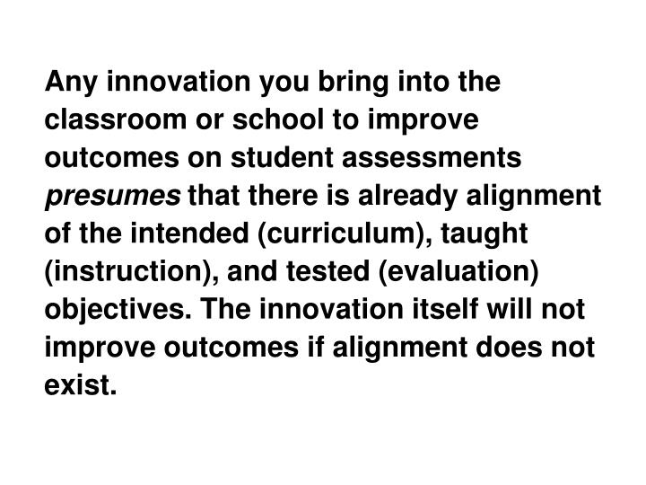 Any innovation you bring into the classroom or school to improve outcomes on student assessments