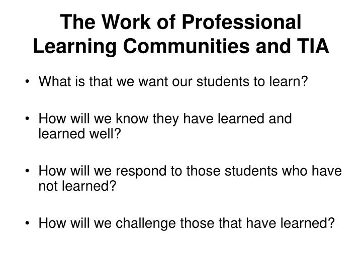 The work of professional learning communities and tia