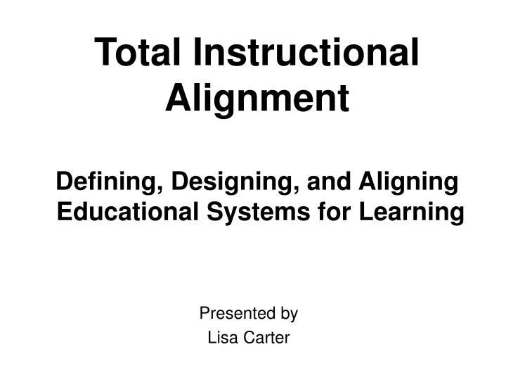 Total instructional alignment defining designing and aligning educational systems for learning