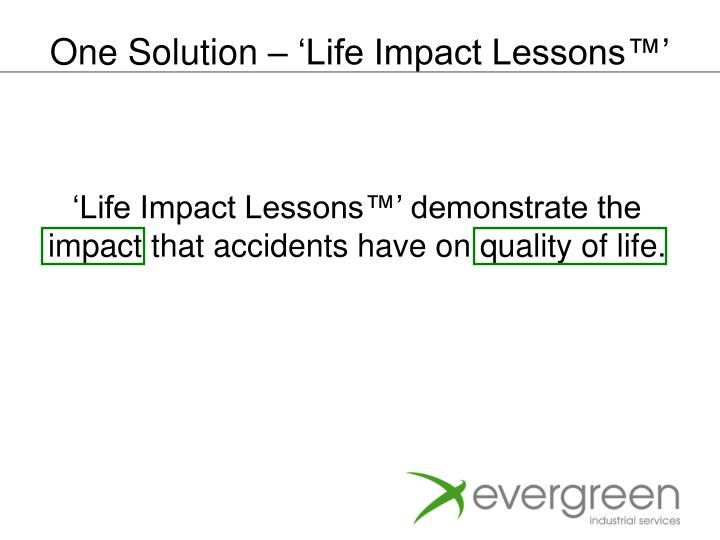 One Solution – 'Life Impact Lessons